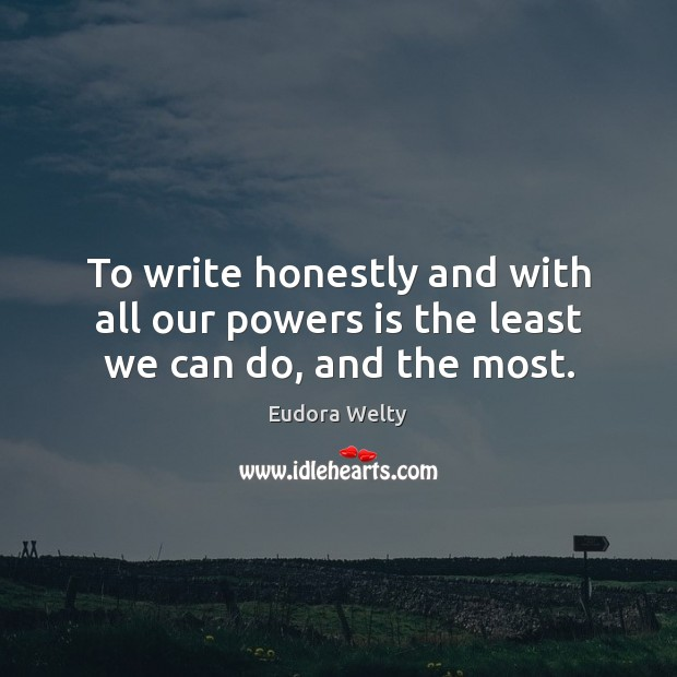 Image, To write honestly and with all our powers is the least we can do, and the most.