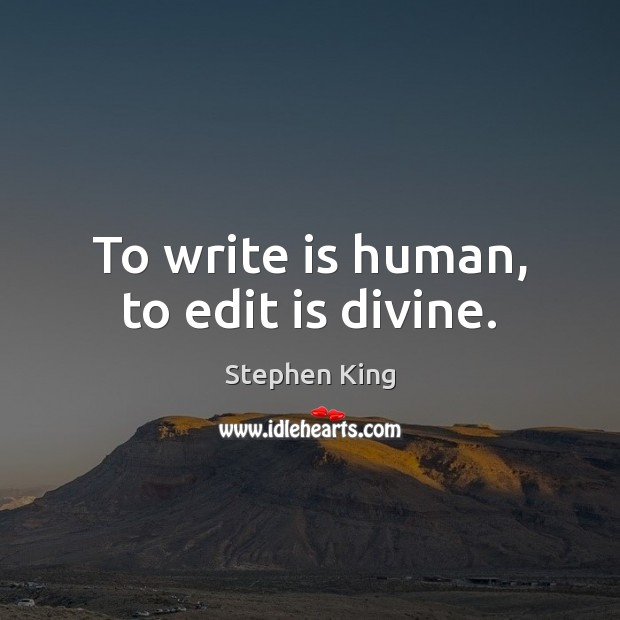 Image, To write is human, to edit is divine.