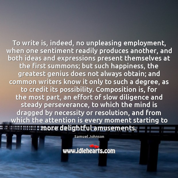 Image, To write is, indeed, no unpleasing employment, when one sentiment readily produces