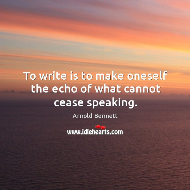To write is to make oneself the echo of what cannot cease speaking. Image