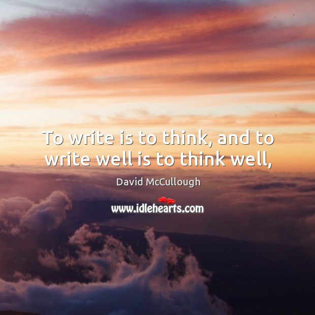 Image, To write is to think, and to write well is to think well,