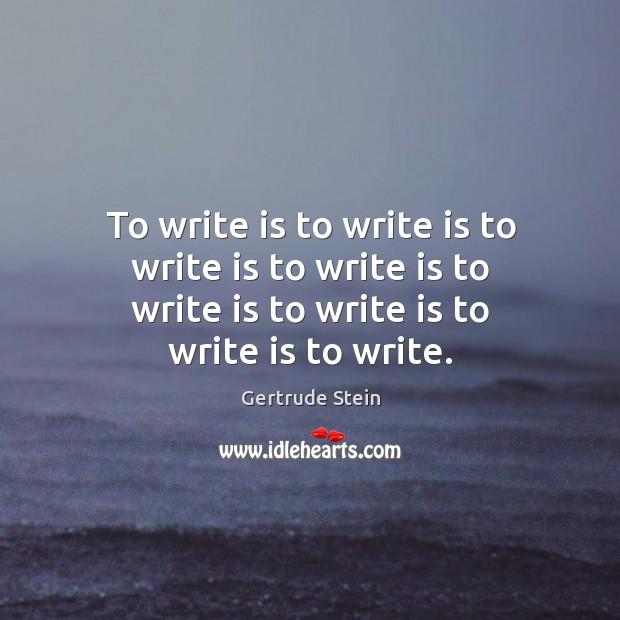 Image, To write is to write is to write is to write is to write is to write is to write is to write.