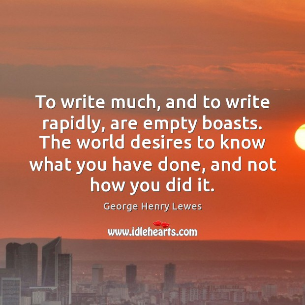 To write much, and to write rapidly, are empty boasts. The world Image
