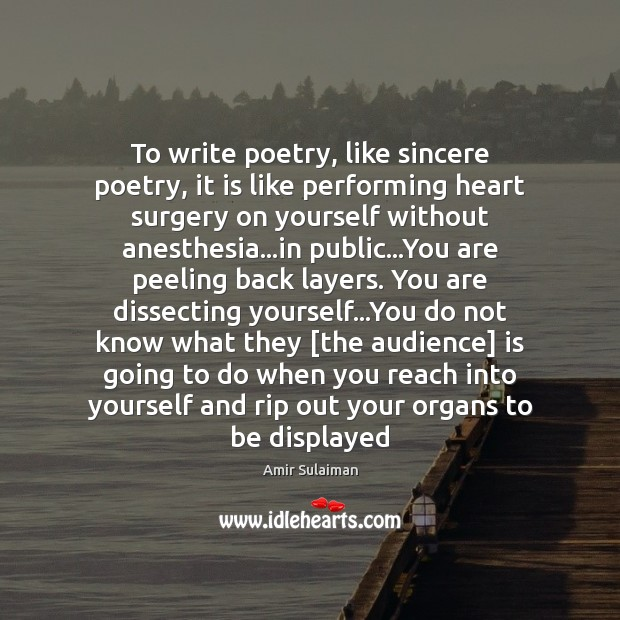 Image, To write poetry, like sincere poetry, it is like performing heart surgery