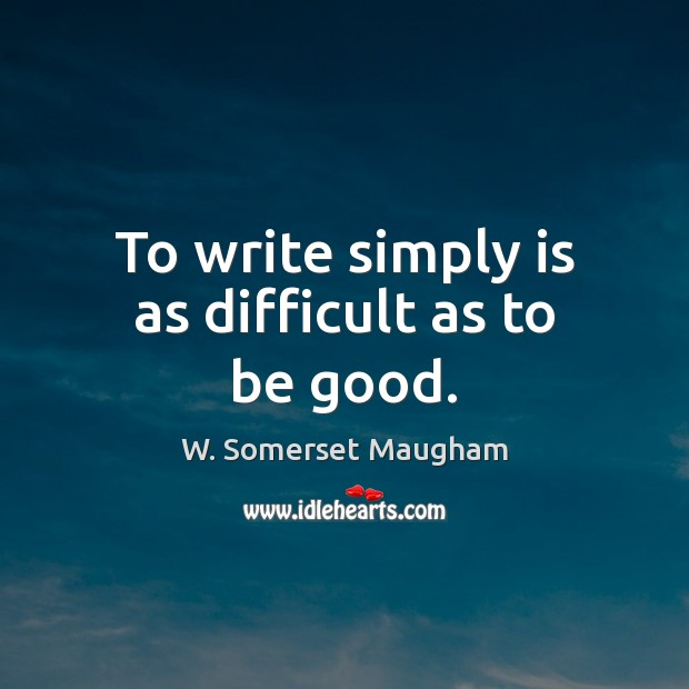 Image, To write simply is as difficult as to be good.