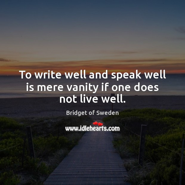 Image, To write well and speak well is mere vanity if one does not live well.