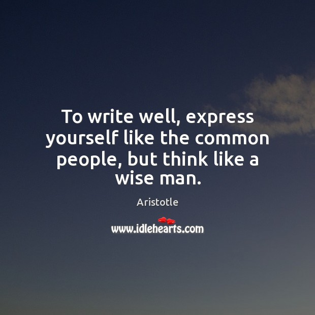 Image, To write well, express yourself like the common people, but think like a wise man.