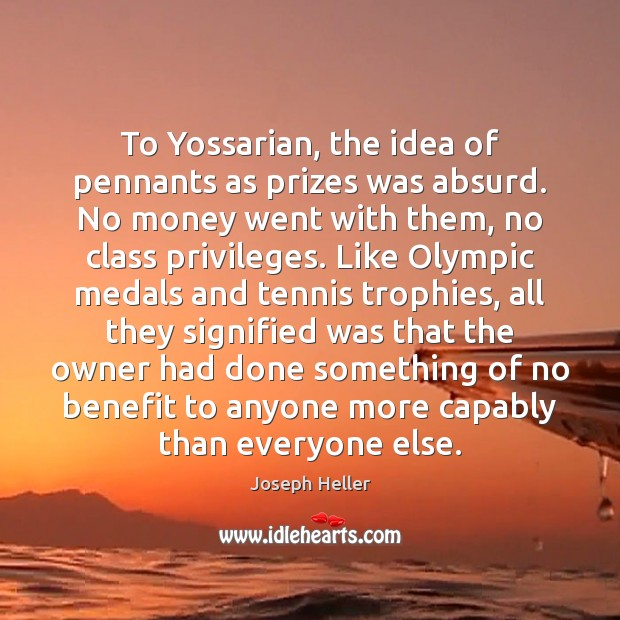 To Yossarian, the idea of pennants as prizes was absurd. No money Joseph Heller Picture Quote