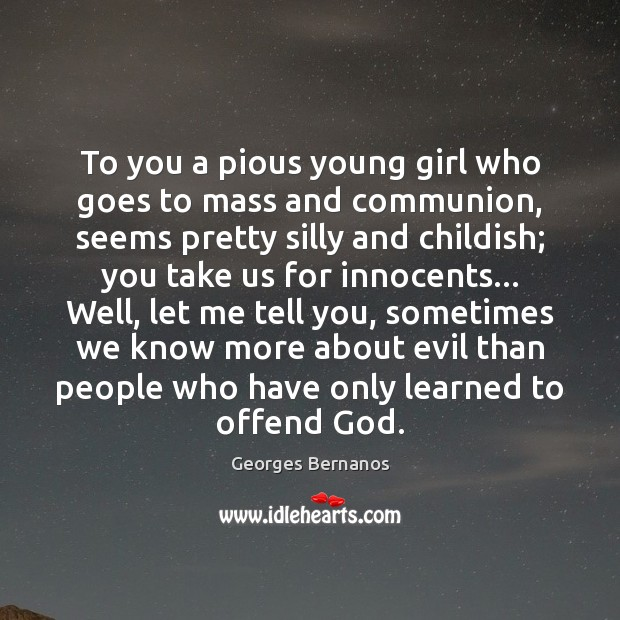 To you a pious young girl who goes to mass and communion, Georges Bernanos Picture Quote