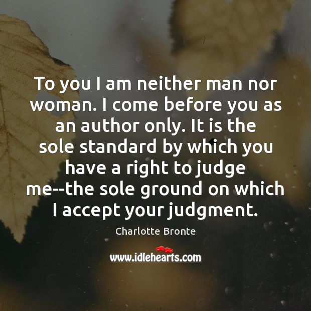 To you I am neither man nor woman. I come before you Image