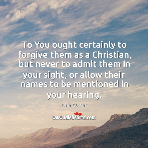 Image, To you ought certainly to forgive them as a christian