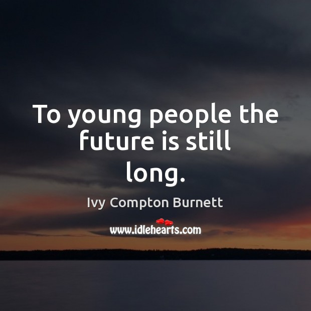 To young people the future is still long. Image