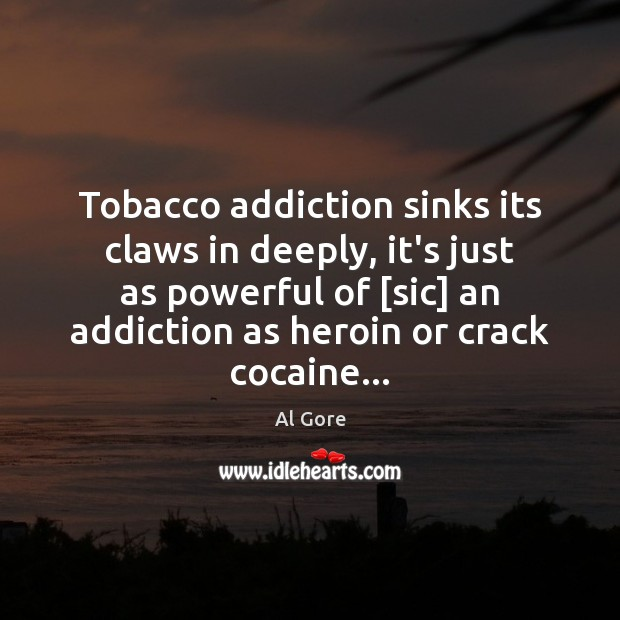 Tobacco addiction sinks its claws in deeply, it's just as powerful of [ Image