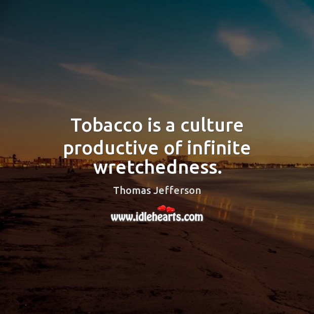 Image, Tobacco is a culture productive of infinite wretchedness.