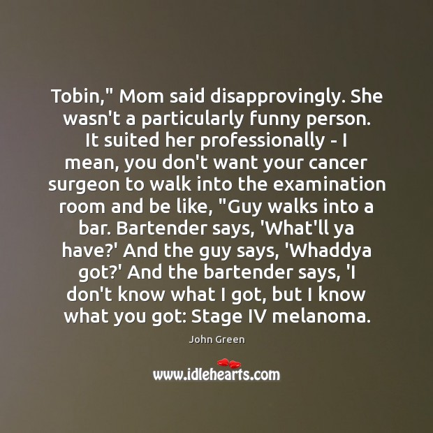 """Image, Tobin,"""" Mom said disapprovingly. She wasn't a particularly funny person. It suited"""