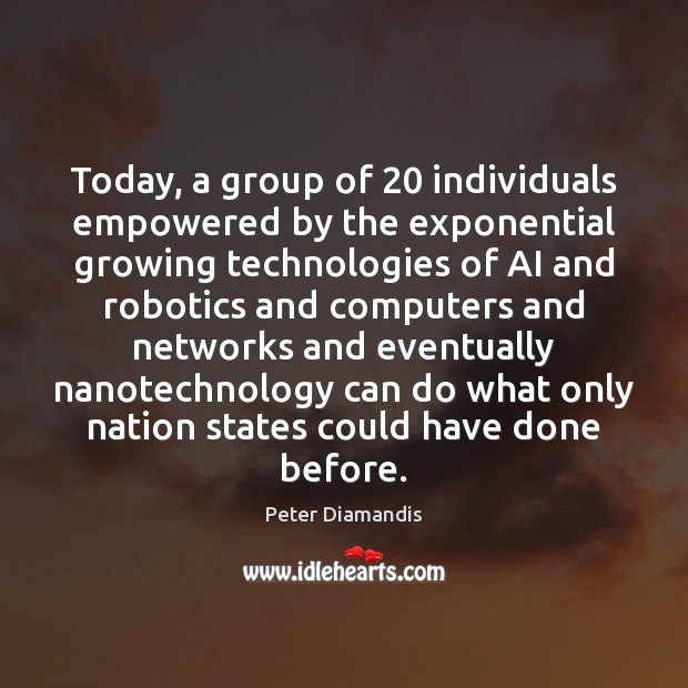 Today, a group of 20 individuals empowered by the exponential growing technologies of Image