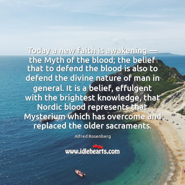 Today a new faith is awakening — the Myth of the blood; the Awakening Quotes Image