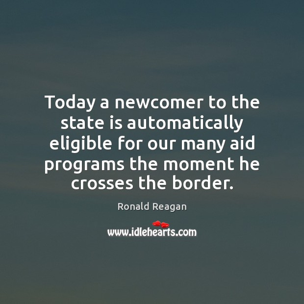 Image, Today a newcomer to the state is automatically eligible for our many