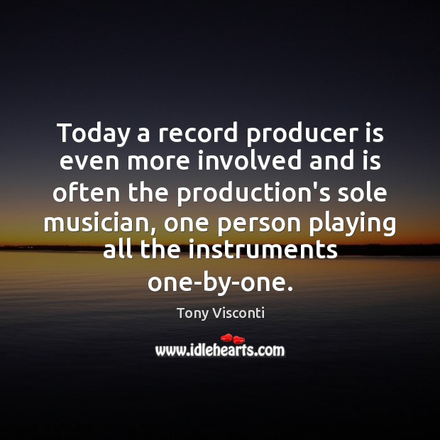 Today a record producer is even more involved and is often the Tony Visconti Picture Quote