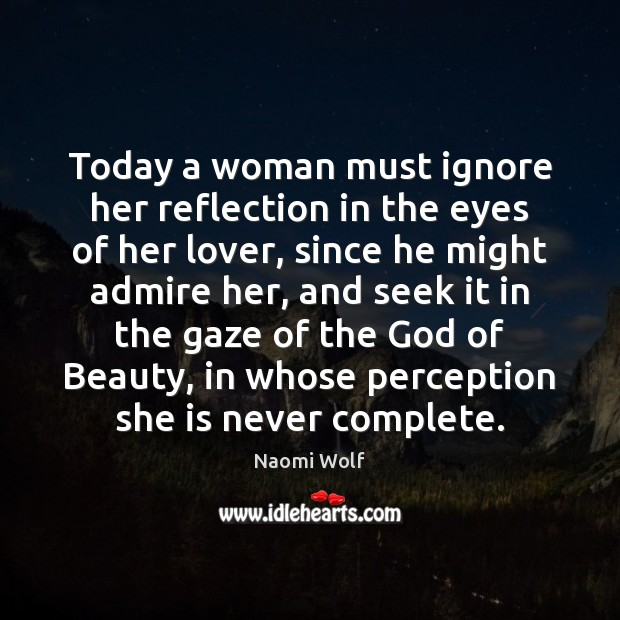Image, Today a woman must ignore her reflection in the eyes of her