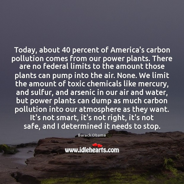 Image, Today, about 40 percent of America's carbon pollution comes from our power plants.