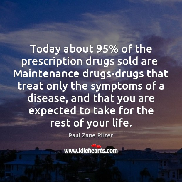 Image, Today about 95% of the prescription drugs sold are  Maintenance drugs-drugs that treat