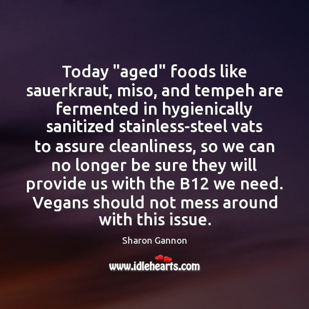 "Today ""aged"" foods like sauerkraut, miso, and tempeh are fermented in hygienically Sharon Gannon Picture Quote"