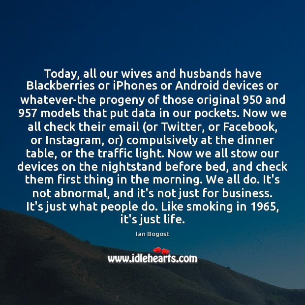 Image, Today, all our wives and husbands have Blackberries or iPhones or Android