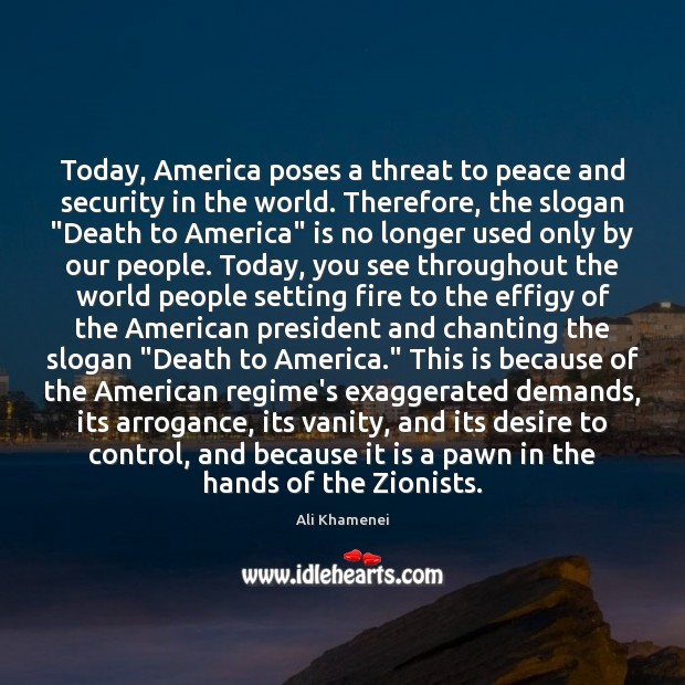 Today, America poses a threat to peace and security in the world. Ali Khamenei Picture Quote