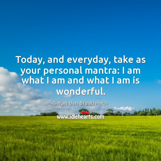 Today, and everyday, take as your personal mantra: I am what I Sarah Ban Breathnach Picture Quote