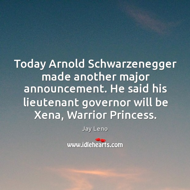 Image, Today Arnold Schwarzenegger made another major announcement. He said his lieutenant governor