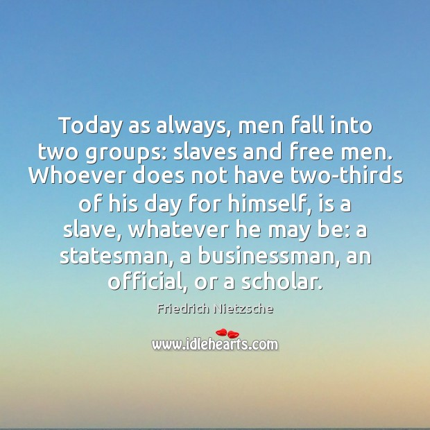 Image, Today as always, men fall into two groups: slaves and free men.