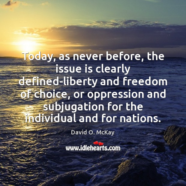 Today, as never before, the issue is clearly defined-liberty and freedom of Image