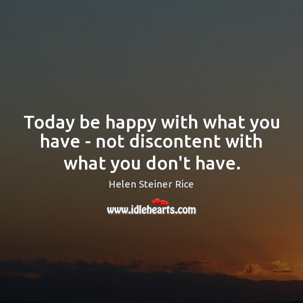Helen Steiner Rice Picture Quote image saying: Today be happy with what you have – not discontent with what you don't have.