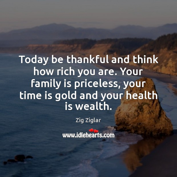 Today be thankful and think how rich you are. Your family is Image