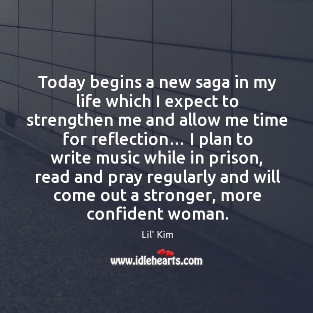 Today begins a new saga in my life which I expect to strengthen me and allow me time Image