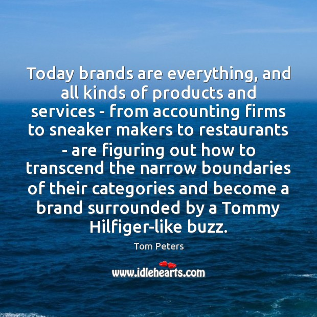 Today brands are everything, and all kinds of products and services – Image