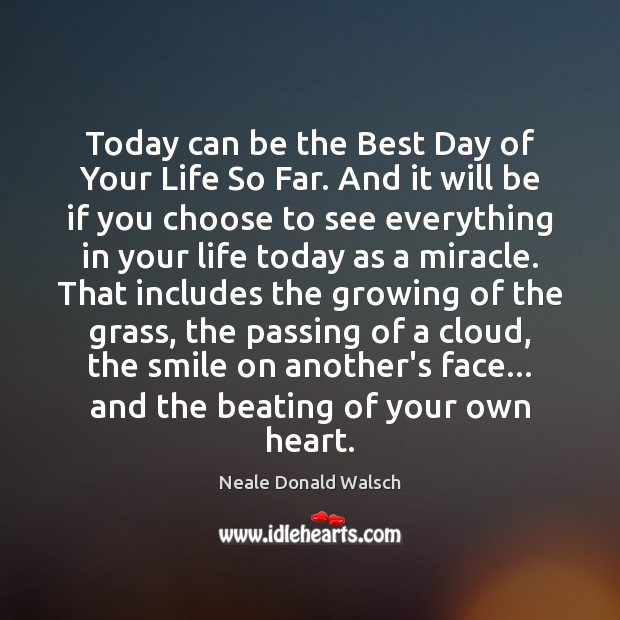 Today can be the Best Day of Your Life So Far. And Neale Donald Walsch Picture Quote