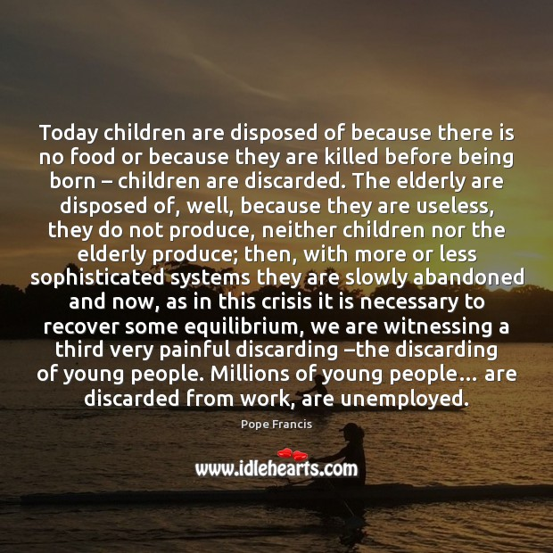 Today children are disposed of because there is no food or because Image