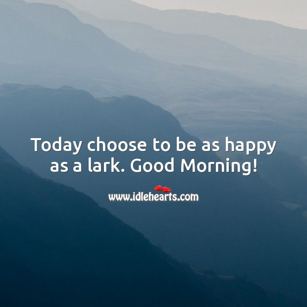 Image, Today choose to be as happy as a lark. Good Morning!