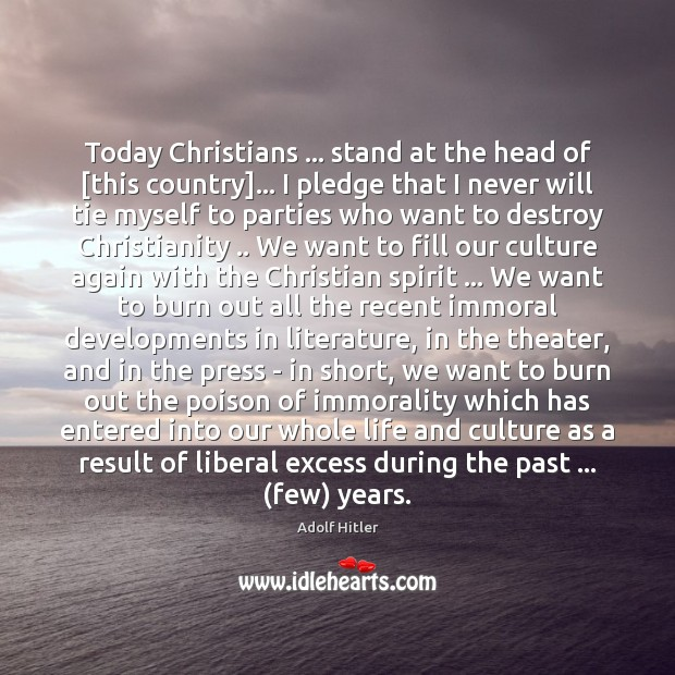 Today Christians … stand at the head of [this country]… I pledge that Adolf Hitler Picture Quote