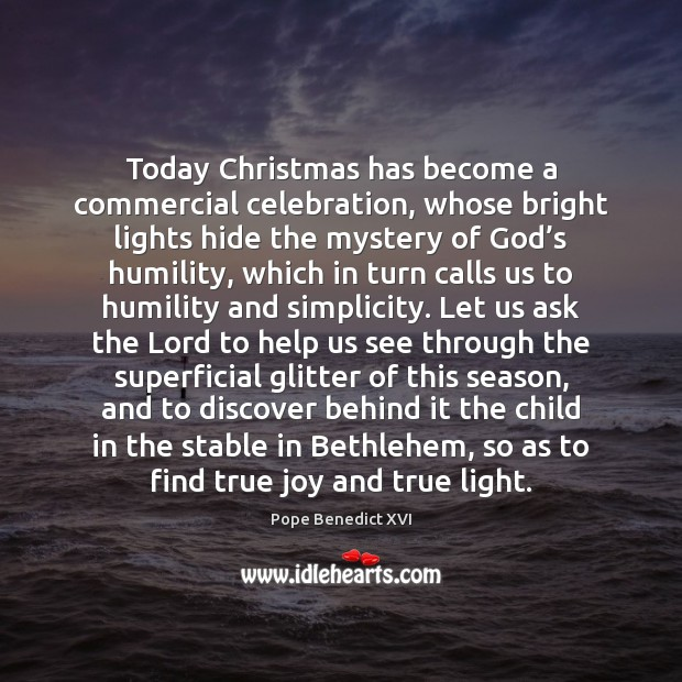 Today Christmas has become a commercial celebration, whose bright lights hide the True Joy Quotes Image