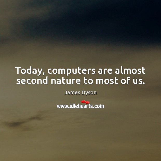 Today, computers are almost second nature to most of us. Image