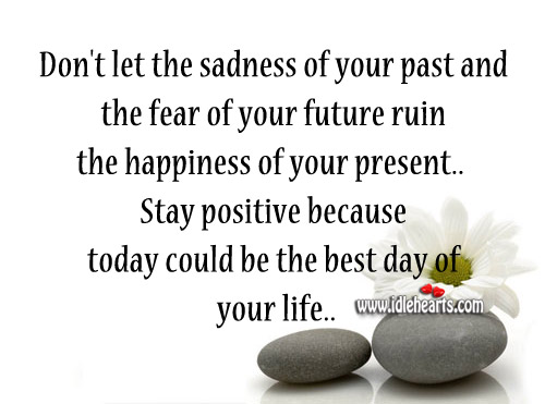 Stay Positive Because Today Could Be The Best Day Of Your Life..