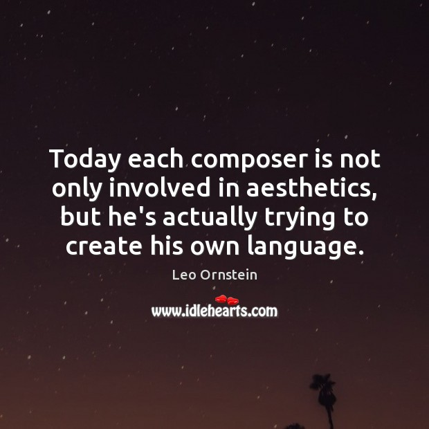Today each composer is not only involved in aesthetics, but he's actually Image