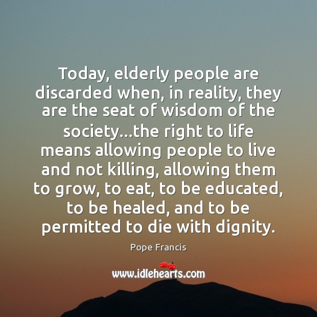 Today, elderly people are discarded when, in reality, they are the seat Image