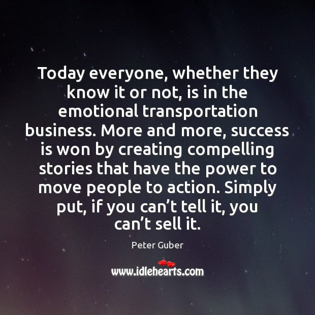 Today everyone, whether they know it or not, is in the emotional Success Quotes Image