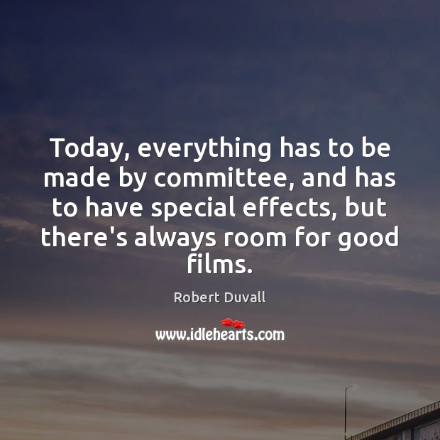 Today, everything has to be made by committee, and has to have Robert Duvall Picture Quote