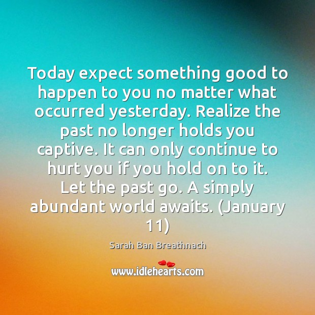 Today expect something good to happen to you no matter what occurred Sarah Ban Breathnach Picture Quote