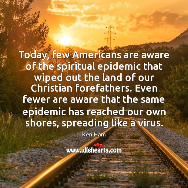 Today, few Americans are aware of the spiritual epidemic that wiped out Image
